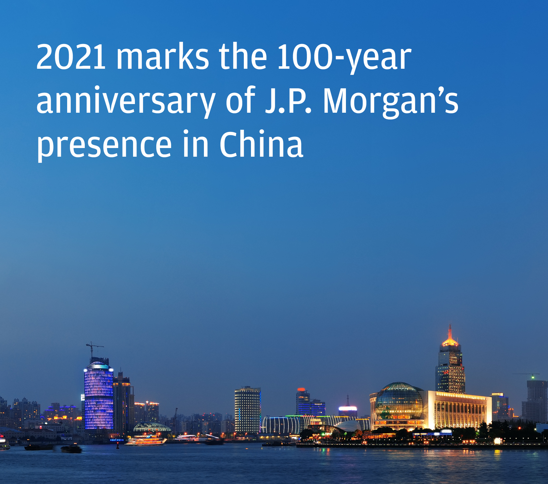2021 marks the 100-year anniversary of J.P. Morgan's presence in China