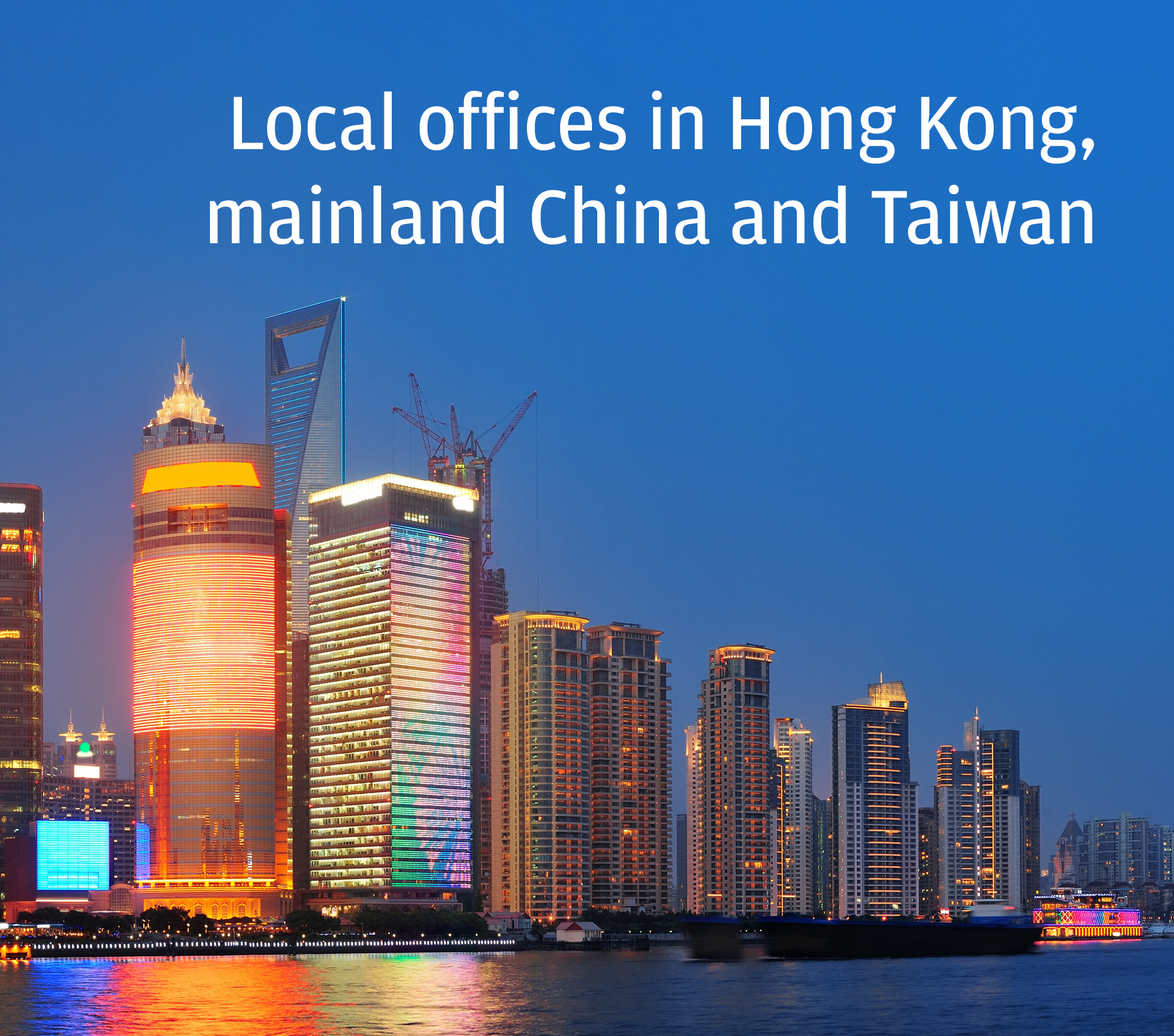 Local offices in Hong Kong, mainland China and Taiwan